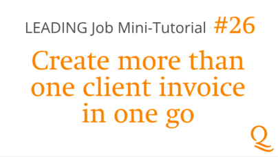 LEADING Job - How to # 26 - Create more than one client invoice in one go