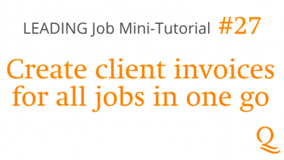 LEADING Job - How to # 27 - Create client invoices for all jobs in one go